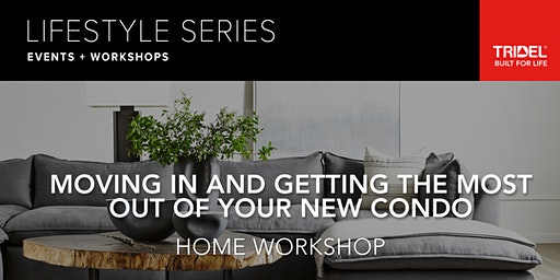 Moving In and Getting the Most out of Your New Condo – Home Workshop - December 11