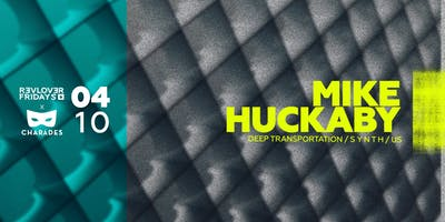 CHARADES & REVOLVER FRIDAYS PRESENT MIKE HUCKABY (DETROIT)