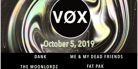 VØX, Dank, Me & My Dead Friends, The Moonlordz , Fat Pak tickets