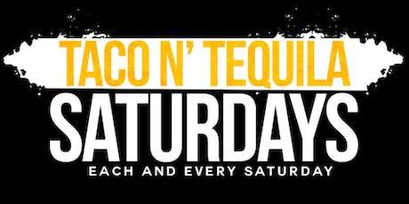 Taco N Tequila Saturdays tickets