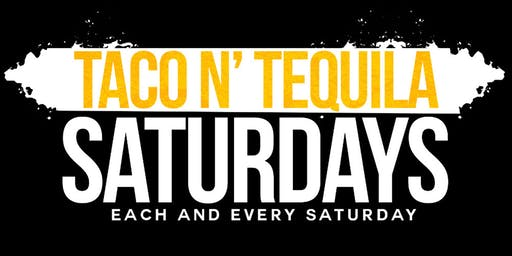Taco N Tequila Saturdays