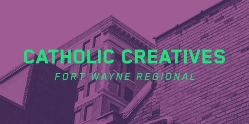 Catholic Creatives Fort Wayne Regional