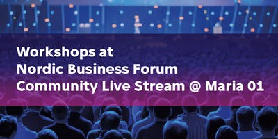 Workshops at Nordic Business Forum Live Community Stream @ Maria 01