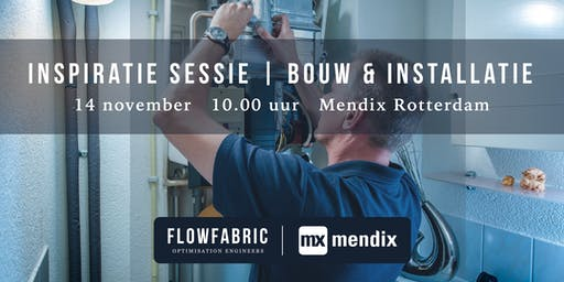 FLowFabric & Mendix inspiratie sessie | Bouw & Installatie