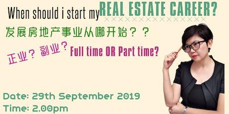When Should i start my REAL ESTATE CAREER? 发展房地产事业 tickets