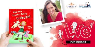"""FÜR KINDER: Unser Vorlesetag mit Isabel Abedi mit """"Und hier kommt Tante Lisbeth"""""""