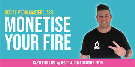 Monetise Your Fire: Social Media Masterclass tickets