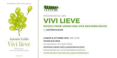 "Eliseo Cultura: presentazione libro ""Vivi lieve"" di Antonio Galdo"