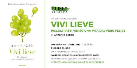 """Eliseo Cultura: presentazione libro """"Vivi lieve"""" di Antonio Galdo biglietti"""