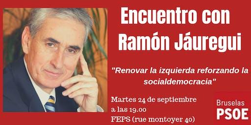 PSOE Bruselas organiza: Encuentro con Ramón Jáuregui