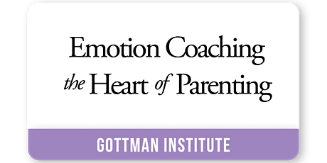 Emotion Coaching - The Heart of Parenting (Developed by Gottman Institute) tickets