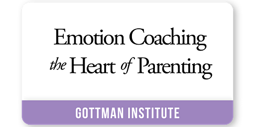 Emotion Coaching - The Heart of Parenting (Developed by Gottman Institute)