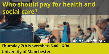 """Who should pay for health and social care?"" Manchester Talk - IFS tickets"