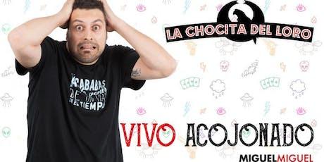 """""""VIVO ACOJONADO"""" Miguel Miguel en La Chocita del Loro Senator Gran Vía entradas"""