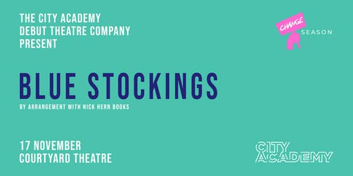 Blue Stockings by Jessica Swale   City Academy Debut Theatre Company