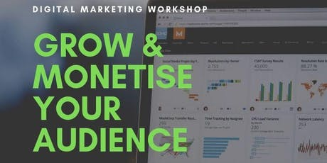 Digital Marketing Workshop - Grow &  Monetise Your Audience tickets