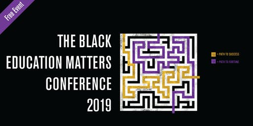 THE BLACK EDUCATION MATTERS CONFERENCE 2019