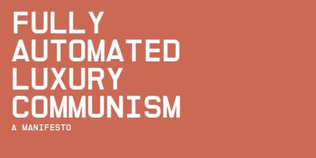 Fully Automated Luxury Communism tickets