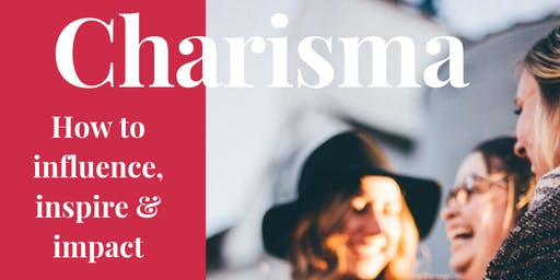 Charisma! How to influence, inspire and impact