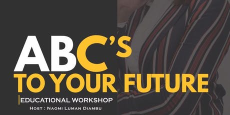 ABC'S TO YOUR FUTURE: EDUCATION WORKSHOP tickets