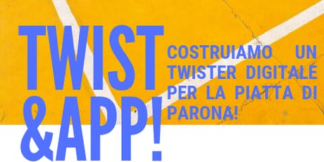 "FabVan Tour - Parona - WORKSHOP | ""TWIST&APP: COSTRUIAMO UN TWISTER DIGITALE PER LA PIATTA DI PARONA"" biglietti"