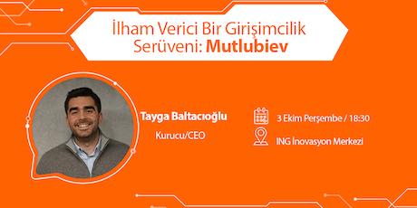 İlham Verici Bir Girişimcilik Serüveni: Mutlubiev - Tayga Baltacıoğlu tickets