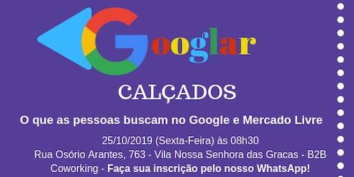 Googlar Calçados: O que as pessoas buscam no Google e Mercado Livre