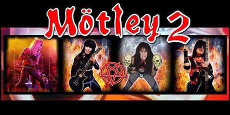 Motley 2 ( The Ultimate Tribute To Motley Crue) tickets