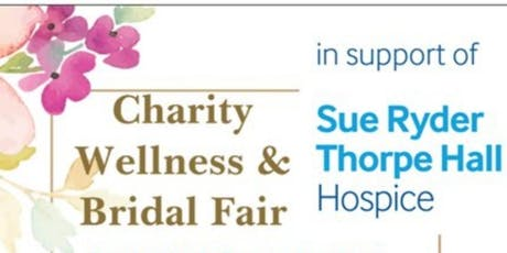 CHARITY Wellness & Bridal Fair in support of SUE RYDER Thorpe Hall Hospice  tickets