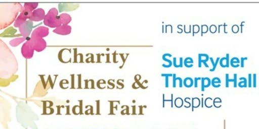 CHARITY Wellness & Bridal Fair in support of SUE RYDER Thorpe Hall Hospice