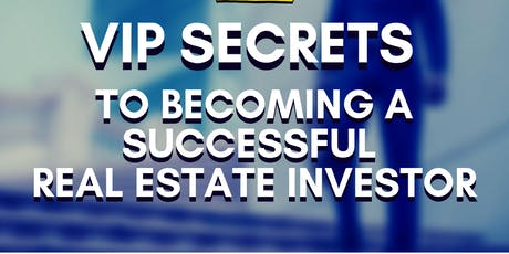 VIP Secrets to Becoming a Successful Real Estate Investor tickets
