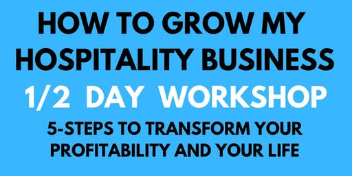 How To Grow My Hospitality Business 1/2 Day WORKSHOP [UK-MANCHESTER]