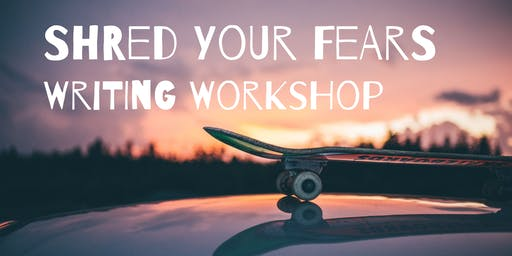 Shred Your Fears Writing Workshop