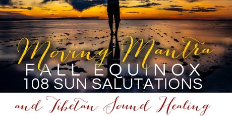 """Moving Mantra""  Fall Equinox 108 Sun Salutations & Sound Bath tickets"