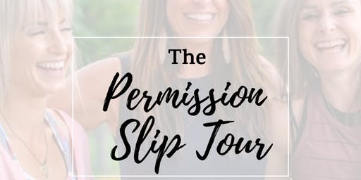The Permission Slip Tour:               A Women's Empowerment Event