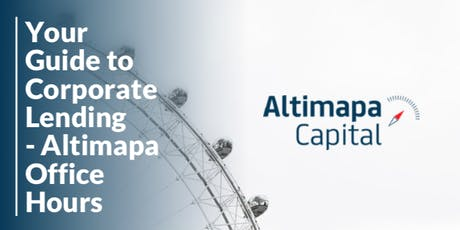 Your Guide to Corporate Lending - Office Hours with Altimapa Capital tickets