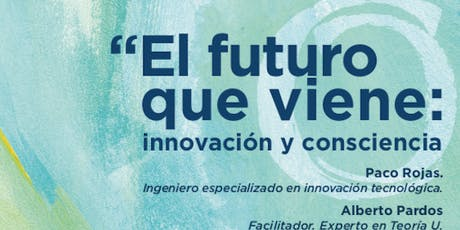 """Conferencia """"El futuro que viene: innovación y consciencia"""" entradas"""