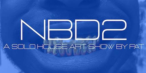 NBD2 Solo House Art Show