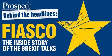 Behind the Headlines: Fiasco – The inside story of the Brexit Talks tickets