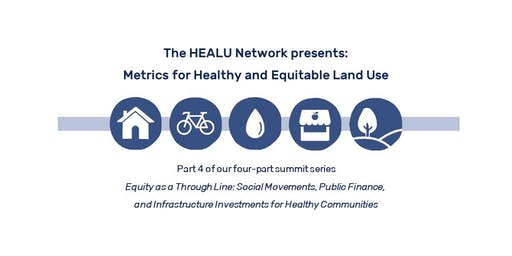 The HEALU Network Presents: Metrics for Healthy and Equitable Land Use