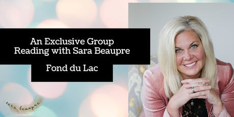 An Exclusive Group Reading with Psychic Medium Sara Beaupre ~ Fond du Lac tickets