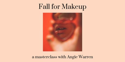 Fall for Makeup: A Masterclass with Angie Warren