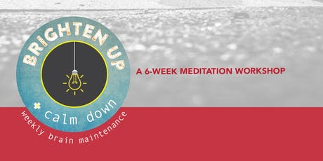 Brighten Up + Calm Down: a 6-week meditation workshop for grown-ups tickets