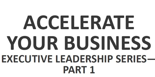 Accelerate Your Business Leadership Series