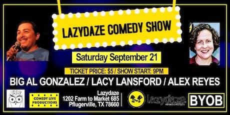 Lazydaze Comedy Show: Big Al Gonzalez tickets