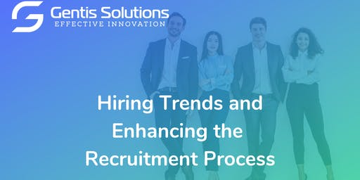 Hiring Trends and How to Improve the Recruitment Process