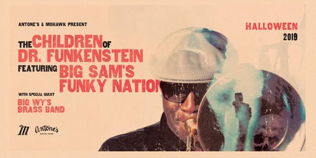 Big Sam's Funky Nation w/ Big Wy's Brass Band: Children of Dr. Funkenstein tickets