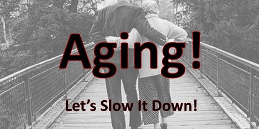 Aging! Let's Slow It Down!
