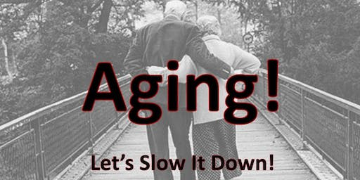 Aging! Let's Slow It Down!