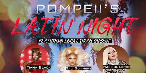 Pompeii's Latin Night! Featuring Local Drag Queens!